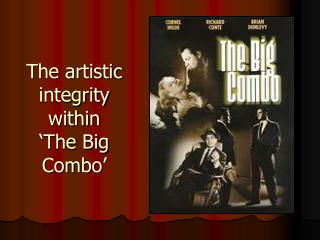 The artistic integrity within   The Big Combo