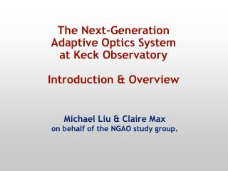 The Next-Generation  Adaptive Optics System at Keck Observatory  Introduction  Overview