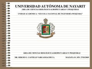 UNIVERSIDAD AUT NOMA DE NAYARIT  REA DE CIENCIAS BIOL GICO AGROPECUARIAS Y PESQUERAS  UNIDAD ACADEMICA:  ESCUELA NACIONA