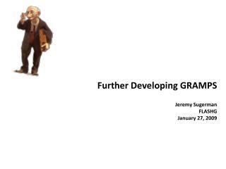 Further Developing GRAMPS  Jeremy Sugerman FLASHG January 27, 2009