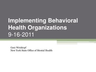 Implementing Behavioral  Health Organizations 9-16-2011