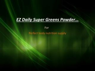 EZ Daily Super Greens Powder In Covina/CA - 91723