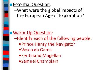 Essential Question: What were the global impacts of  the European Age of Exploration   Warm-Up Question: Identify each o