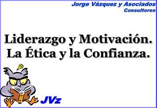 Liderazgo y Motivaci n.  La  tica y la Confianza.