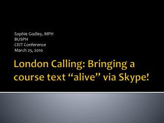 London Calling: Bringing a course text  alive  via Skype