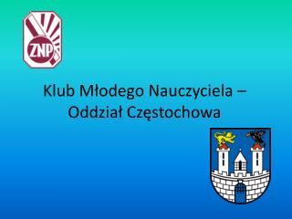 Klub Mlodego Nauczyciela   Oddzial Czestochowa