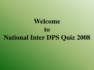 Welcome  to  National Inter DPS Quiz 2008