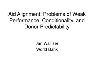 Aid Alignment: Problems of Weak Performance, Conditionality, and Donor Predictability