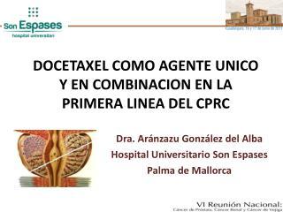 DOCETAXEL COMO AGENTE UNICO Y EN COMBINACION EN LA PRIMERA LINEA DEL CPRC