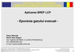 Klaus Warnatz Short Term Expert  fost. Agentia de Mediu a Landului Brandenburg Tel: 049355