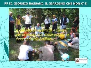 PF II. GIORGIO BASSANI. IL GIARDINO CHE NON C  E