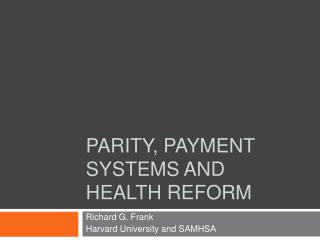 Parity, Payment Systems and Health Reform