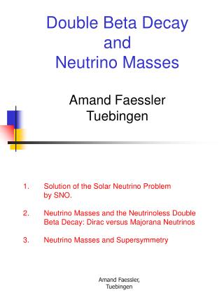 Double Beta Decay and Neutrino Masses  Amand Faessler Tuebingen