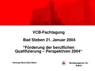 VCB-Fachtagung   Bad Steben 21. Januar 2004   F rderung der beruflichen Qualifizierung   Perspektiven 2004