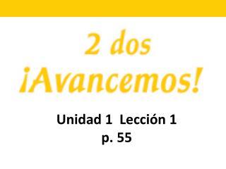 Unidad 1  Lecci n 1 p. 55