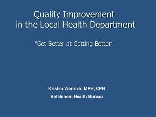 Quality Improvement  in the Local Health Department   Get Better at Getting Better