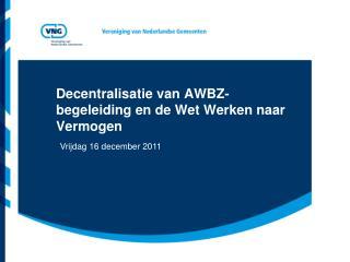 Decentralisatie van AWBZ-begeleiding en de Wet Werken naar Vermogen