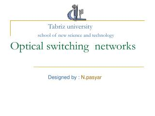 Tabriz university                        school of new science and technology          Optical switching  networks