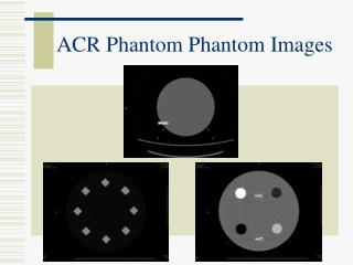 ACR Phantom Phantom Images
