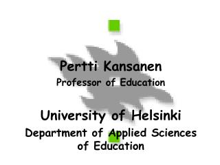 Pertti Kansanen Professor of Education  University of Helsinki Department of Applied Sciences of Education