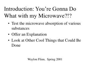 Introduction: You re Gonna Do What with my Microwave