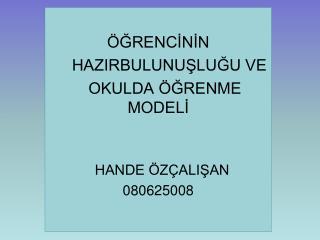 GRENCININ       HAZIRBULUNUSLUGU VE     OKULDA  GRENME MODELI      HANDE  Z ALISAN  080625008
