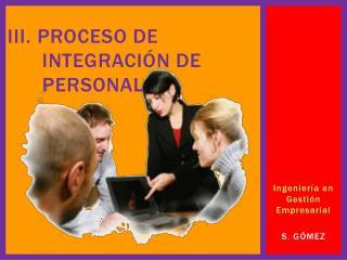 III. Proceso de  Integraci n de  personal