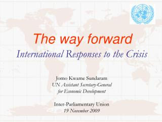 The way forward  International Responses to the Crisis  Jomo Kwame Sundaram UN Assistant Secretary-General  for Economic