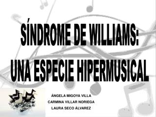 S NDROME DE WILLIAMS: UNA ESPECIE HIPERMUSICAL