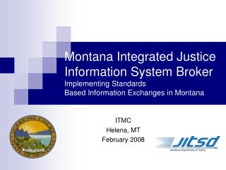 Montana Integrated Justice Information System Broker Implementing Standards Based Information Exchanges in Montana