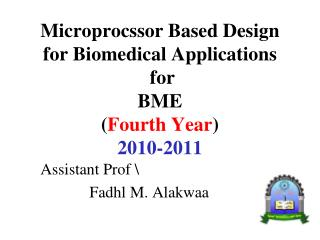 Microprocssor Based Design for Biomedical Applications  for  BME Fourth Year 2010-2011