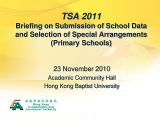 TSA 2011 Briefing on Submission of School Data and Selection of Special Arrangements  Primary Schools