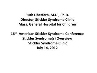 Ruth Liberfarb, M.D., Ph.D. Director, Stickler Syndrome Clinic Mass. General Hospital for Children  16th  American Stick