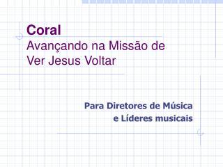 Coral  Avan ando na Miss o de  Ver Jesus Voltar