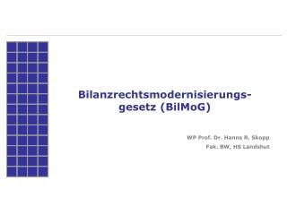 Bilanzrechtsmodernisierungs-gesetz BilMoG   WP Prof. Dr. Hanns R. Skopp Fak. BW, HS Landshut