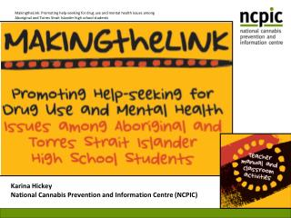Karina Hickey National Cannabis Prevention and Information Centre NCPIC