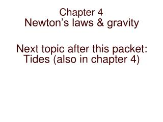 Newton s laws  gravity  Next topic after this packet: Tides also in chapter 4