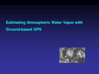 Estimating Atmospheric Water Vapor with Ground-based GPS