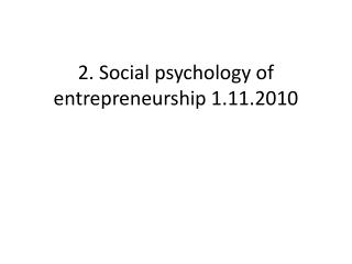 2. Social psychology of entrepreneurship 1.11.2010