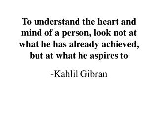 To understand the heart and mind of a person, look not at what he has already achieved, but at what he aspires to