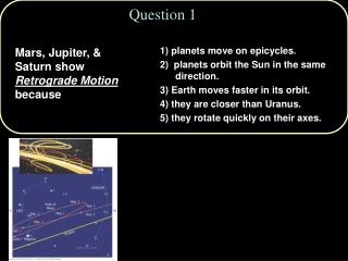 1 planets move on epicycles.  2  planets orbit the Sun in the same direction. 3 Earth moves faster in its orbit.  4 they