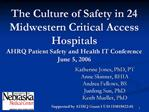 The Culture of Safety in 24 Midwestern Critical Access Hospitals  AHRQ Patient Safety and Health IT Conference June 5, 2