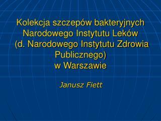 Kolekcja szczep w bakteryjnych Narodowego Instytutu Lek w  d. Narodowego Instytutu Zdrowia Publicznego w Warszawie