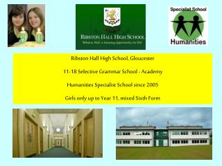 Ribston Hall High School, Gloucester 11-18 Selective Grammar School - Academy Humanities Specialist School since 2005  G