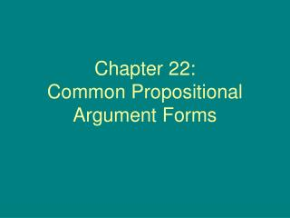 Chapter 22: Common Propositional Argument Forms