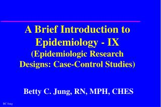 A Brief Introduction to Epidemiology - IX Epidemiologic Research Designs: Case-Control Studies