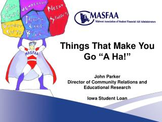 Things That Make You Go  A Ha   John Parker Director of Community Relations and Educational Research  Iowa Student Loan