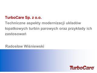 TurboCare Sp. z o.o.  Techniczne aspekty modernizacji uklad w lopatkowych turbin parowych oraz przyklady ich zastosowan