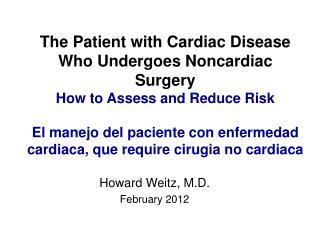 The Patient with Cardiac Disease Who Undergoes Noncardiac Surgery  How to Assess and Reduce Risk  El manejo del paciente