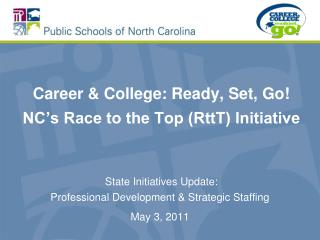 Career  College: Ready, Set, Go  NC s Race to the Top RttT Initiative